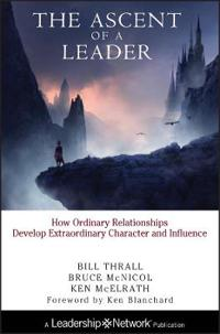 The Ascent of a Leader: How Ordinary Relationships Develop Extraordinary Ch