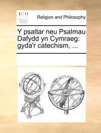 Y Psaltar Neu Psalmau Dafydd Yn Cymraeg