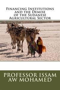 Financing Institutions and the Demise of the Sudanese Agricultural Sector