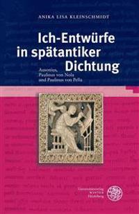 Ich-Entwurfe in Spatantiker Dichtung: Ausonius, Paulinus Von Nola Und Paulinus Von Pella