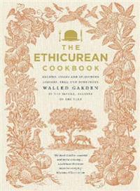 The Ethicurean Cookbook: Recipes, Foods and Spirituous Liquors, from Our Bounteous Walled Gardens in the Several Seasons of the Year