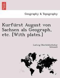 Kurfu¨rst August Von Sachsen ALS Geograph, Etc. [with Plates.]