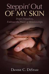 Steppin' Out of My Skin: Dispel Prejudices, Embrace the Power of Relationships