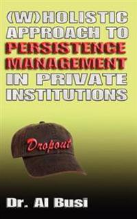 Wholistic Approach to Persistence Management in Private Institutions