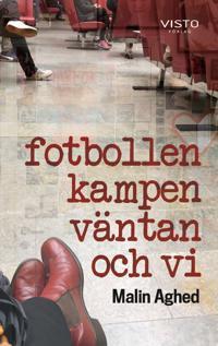 Fotbollen, kampen, väntan och vi - Malin Aghed pdf epub