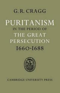 Puritanism in the Period of the Great Persecution 1660-1688