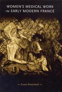 Women's Medical Work in Early Modern France