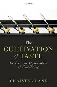The Cultivation of Taste: Chefs and the Organization of Fine Dining