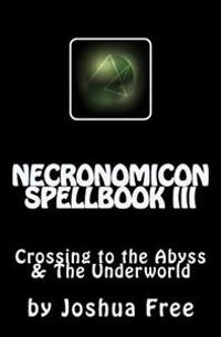 Necronomicon Spellbook III: Crossing to the Abyss & the Underworld
