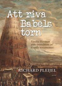 Att riva Babels torn : Viveka Heyman som översättare av Gamla testamentet - Richard Pleijel pdf epub