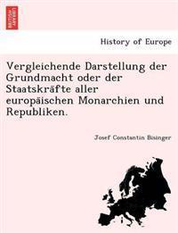 Vergleichende Darstellung Der Grundmacht Oder Der Staatskra Fte Aller Europa Ischen Monarchien Und Republiken.