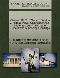 Chevron Oil Co., Western Division V. Federal Power Commission U.S. Supreme Court Transcript of Record with Supporting Pleadings