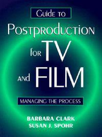 Postproduction Guide to Television & Film: Manageing the Process