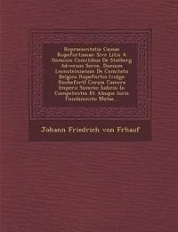 Repraesentatio Causae Rupefortianae: Sive Litis a Dominis Comitibus de Stolberg Adversus Seren. Domum Leonsteinianam de Comitatu Belgico Rupefortio (V
