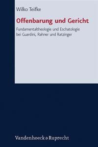 Offenbarung Und Gericht: Fundamentaltheologie Und Eschatologie Bei Guardini, Rahner Und Ratzinger
