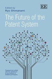 The Future of the Patent System