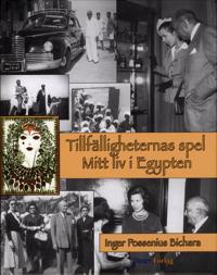 Tillfälligheternas spel : mitt liv i Egypten