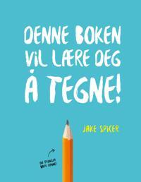 Denne boken vil lære deg å tegne! - Jake Spicer pdf epub