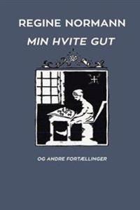 Min Hvite Gut og Andre Fortaellinger - Regine Normann   Ridgeroadrun.org