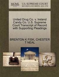 United Drug Co. V. Ireland Candy Co. U.S. Supreme Court Transcript of Record with Supporting Pleadings