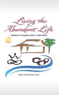 Living the Abundant Life: Words of Wisdom from a Rich-Man