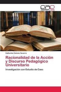 Racionalidad de La Accion y Discurso Pedagogico Universitario