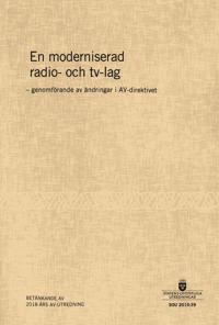 En moderniserad radio- och tv-lag. SOU 2019:39. Genomförande av ändringar i AV-direktivet : Betänkande från 2018 års AV-utredning (Ku 2018:03) -  pdf epub