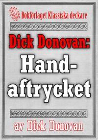 Dick Donovan: Handaftrycket. Återutgivning av text från 1895