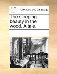 The Sleeping Beauty in the Wood. a Tale.