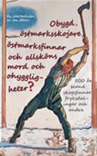 Obygd, östmarksskojare, östmarksfinnar och allsköns mord och ohyggligheter? - Jan Ollars pdf epub