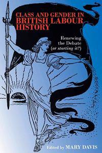Class and Gender in British Labour History: Renewing the Debate (or Starting It?)