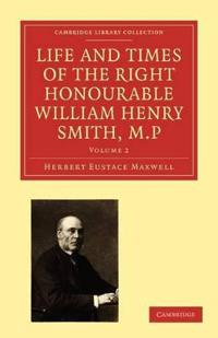 Life and Times of the Right Honourable William Henry Smith, M.P. 2 Volume Paperback Set Life and Times of the Right Honourable William Henry Smith, M.P