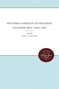Southern Pamphlets on Secession, November 1860-April 1861