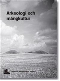 Arkeologi och mångkultur : Rapport från Svenskt arkeologmöte 2006