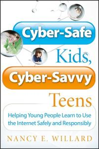 Cyber-Safe Kids, Cyber-Savvy Teens: Helping Young People Learn To Use the I