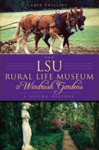 The LSU Rural Life Museum & Windrush Gardens: A Living History