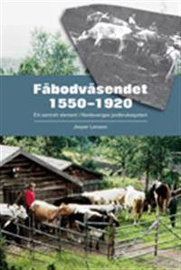 Fäbodväsendet 1550?1920 : ett centralt element i Nordsveriges jordbrukssystem