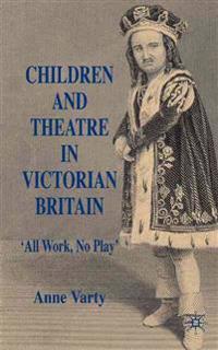 Children and Theatre in Victorian Britain