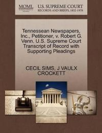 Tennessean Newspapers, Inc., Petitioner, V. Robert G. Venn. U.S. Supreme Court Transcript of Record with Supporting Pleadings