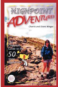 Highpoint Adventures: The Complete Guide to the 50 State Highpoints