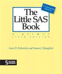 The Little SAS Book: A Primer, Fifth Edition: A Primer, Fifth Edition