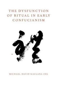 The Dysfunction of Ritual in Early Confucianism