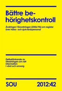 Bättre behörighetskontroll : ändringar i förordningen (2006:196) om register över hälso- och sjukvårdspersonal : delbetänkande (SOU 2012:42)