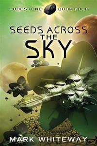 Lodestone Book Four: Seeds Across the Sky
