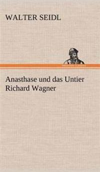 Anasthase Und Das Untier Richard Wagner