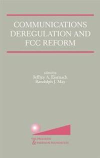 Communications Deregulation and Fcc Reform