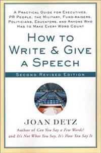 How to Write and Give a Speech: A Practical Guide for Executives, PR People, the Military, Fund-Raisers, Politicians, Educators, and Anyone Who Has to