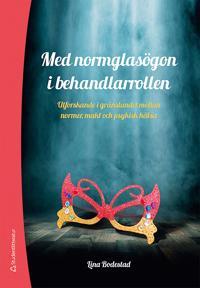 Med normglasögon i behandlarrollen - Utforskande i gränslandet mellan normer, makt och psykisk hälsa