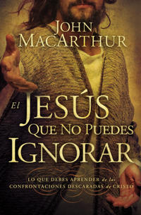 El Jesus que no puedes ignorar/ The Jesus You Can't Ignore