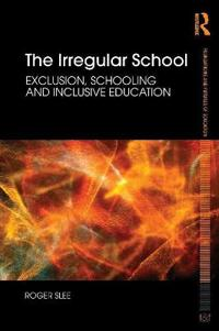 The Irregular School: Exclusion, Schooling and Inclusive Education